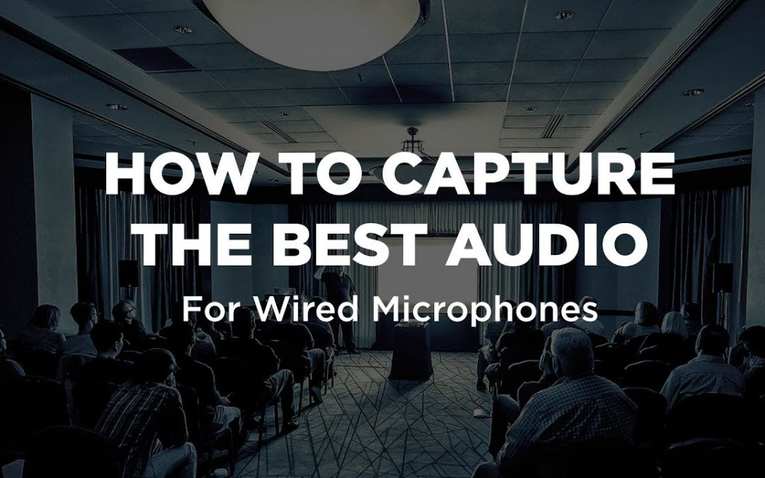 How To Capture The Best Audio For Wired Mics