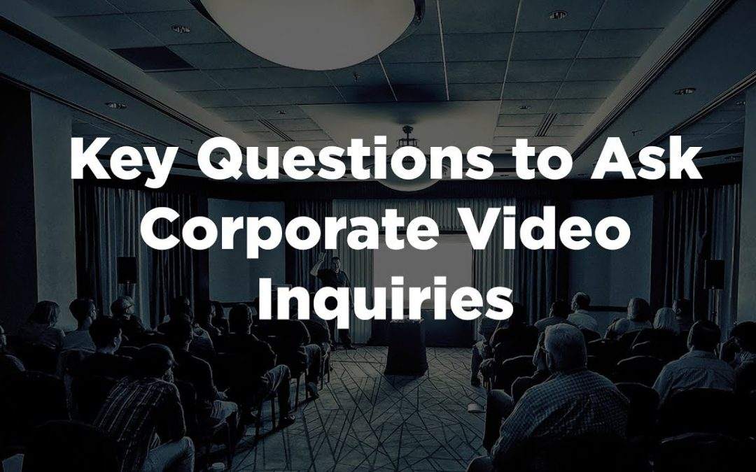 Key Questions to Ask Corporate Video Inquiries